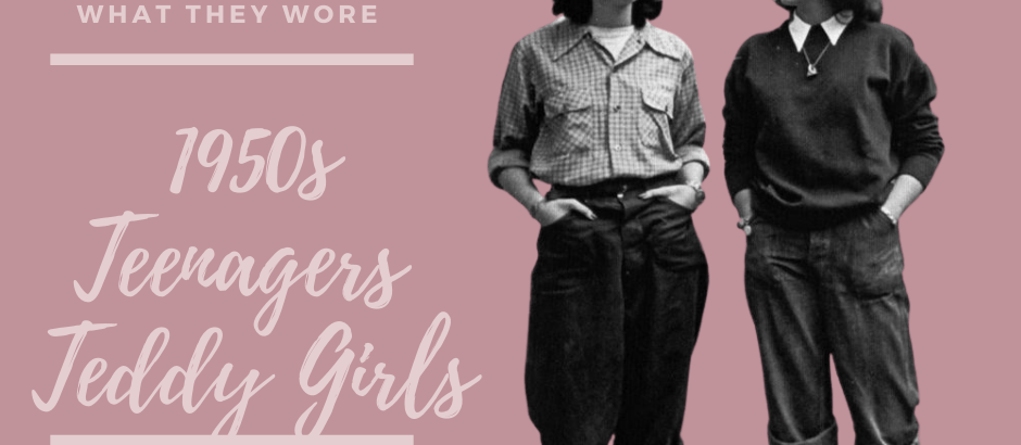 What they Wore – 1950s Teenagers – Teddy Girls