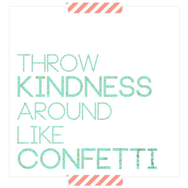 FREEBIES  //  THROW KINDNESS AROUND LIKE CONFETTI