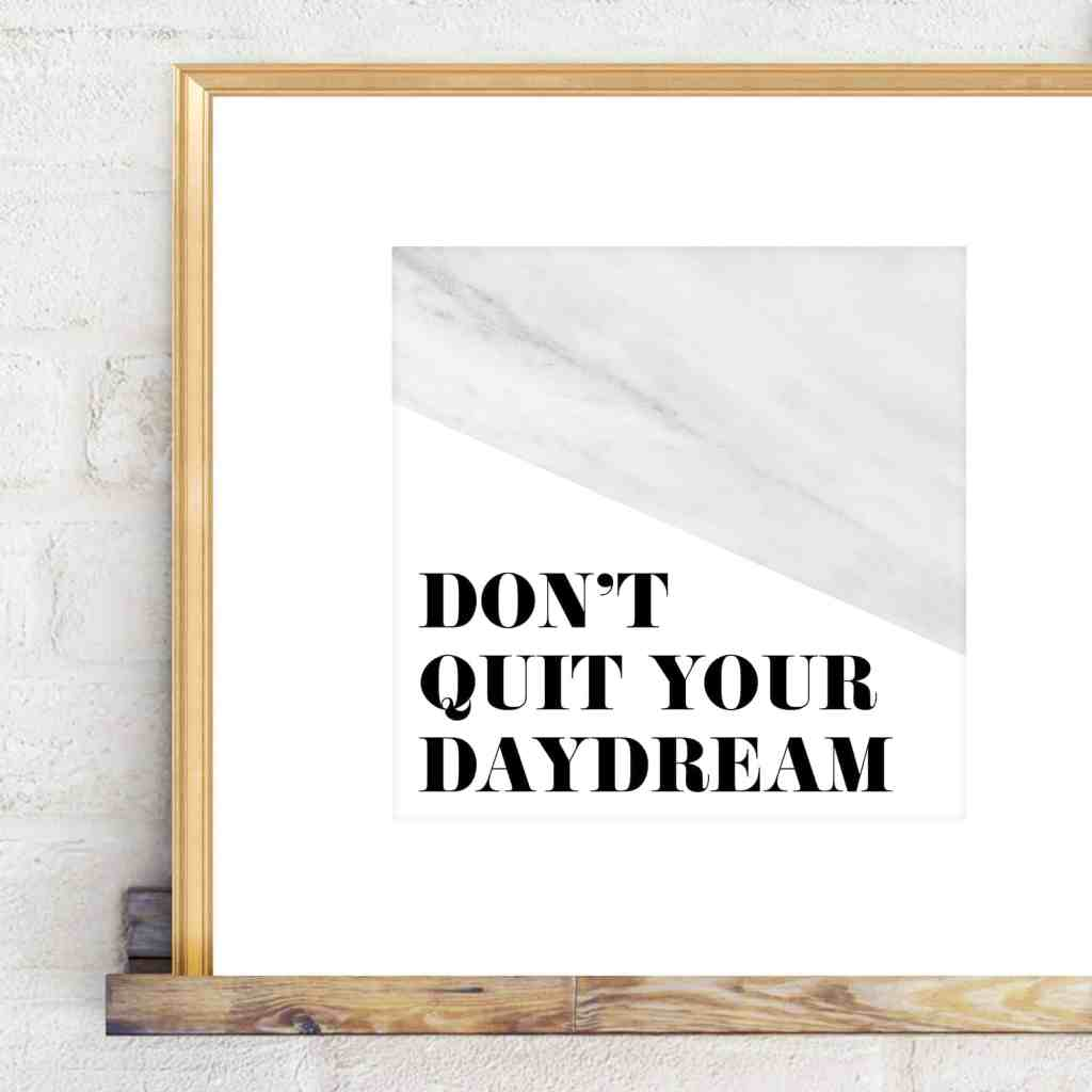 Don't Quit your daydream free printable freebie