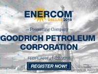 EnerCom Dallas 2018 Presenter: Goodrich Petroleum Corporation