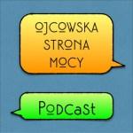 Ojcowska Strona Mocy Podcast