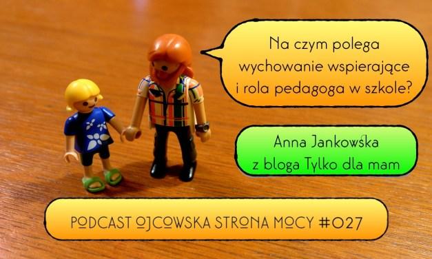 Wychowanie wspierające i rola pedagoga w szkole – Anna Jankowska | OSM Podcast #027