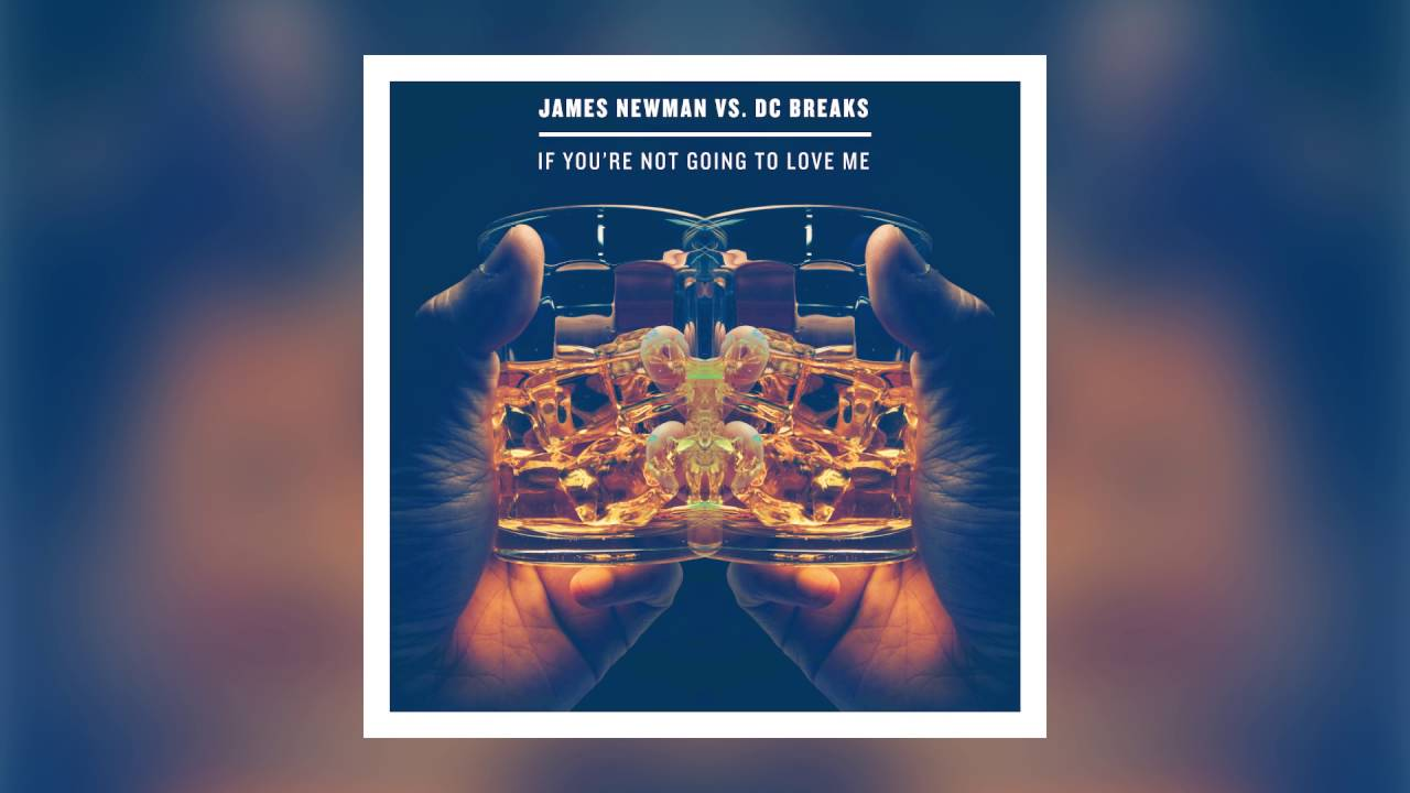 James Newman vs. DC Breaks – If You're Not Going To Love Me (Cover Art)