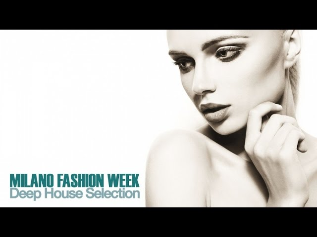 Top Lounge and Chill out Megamix – Milano Fashion Week ( Deep House Music Selection)