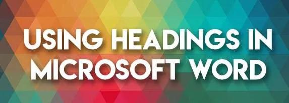 Using Headings in Microsoft Word