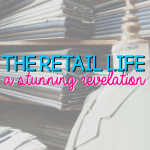 The Retail Life: A Stunning Revelation