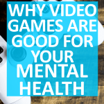 Why Video Games are Good for Our Mental Health