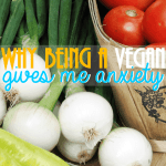 Why Being a Vegan Gives Me More Anxiety