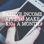 8 Passive Income Apps to Make Over $30 a Month