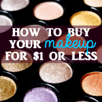 How to Buy Your Makeup for a Dollar or Less