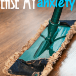 4 Reasons Why Cleaning My House Helps Ease My Anxiety