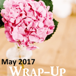 May 2017 Wrap-Up: Monthly Favorites & Life Updates