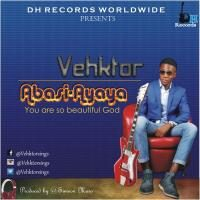 Download Music: Vehktor – Abasi Ayaya @vehktorsings
