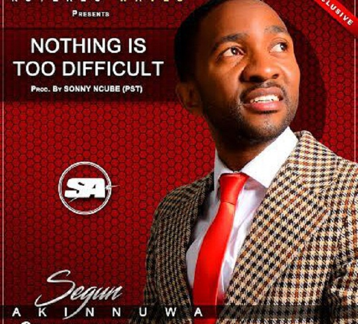Nothing Is Too Difficult By Segun Akinnuwa