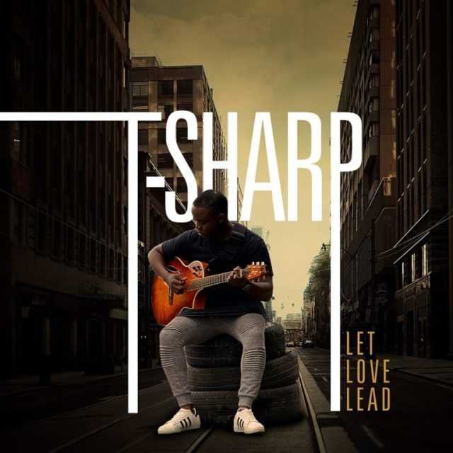 Let Love Lead By T-Sharp