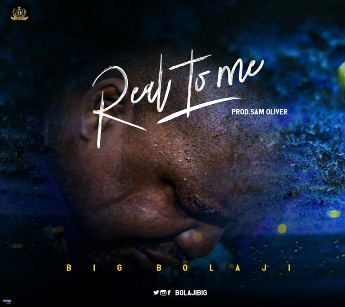 Free Mp3 DOWNLOAD: Real To Me By Big Bolaji @BolajiBig