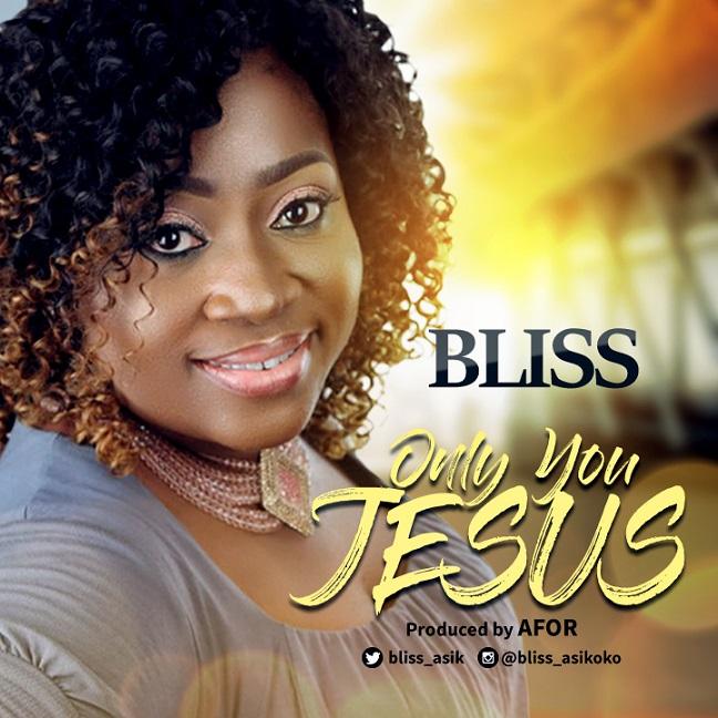 Bliss Asikoko – Only You Jesu