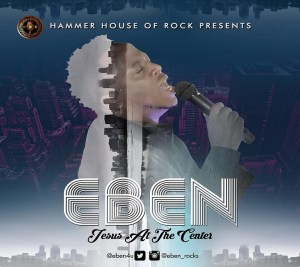 Eben - Jesus at The Centre of It All