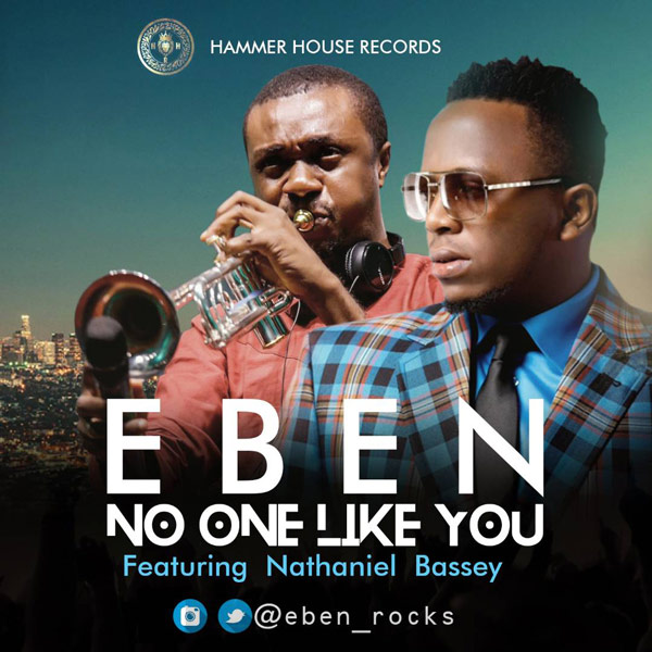 Free Download (Audio + Lyrics): No One Like You By Eben ft. Nathaniel Bassey