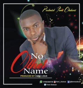 No Other Name - Femi Olukosi