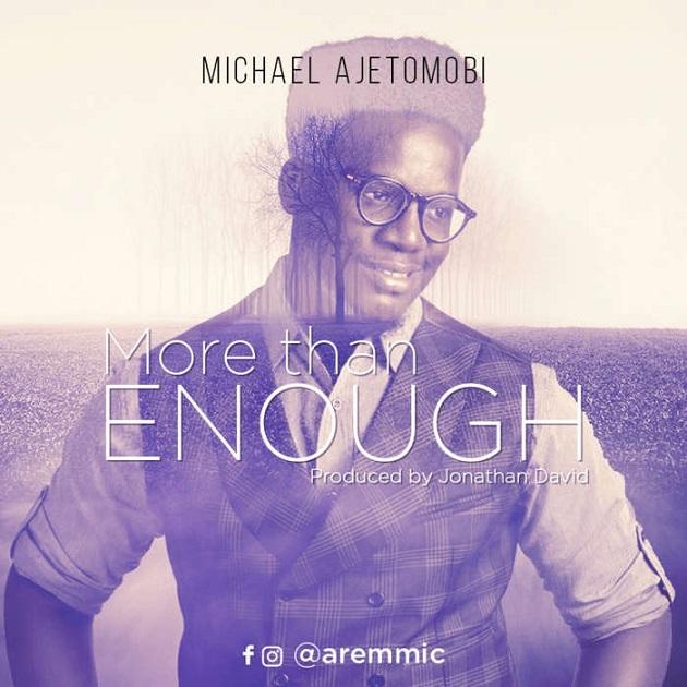 Free Download (Audio + Lyrics): More Than Enough – Michael Ajetomobi @aremmic