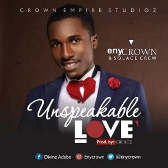 Download Audio: UNSPEAKABLE LOVE By EnyCrown & Solace Crew