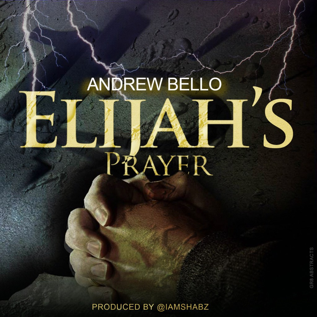 Download Andrew Bello – Elijah's Prayer Ft. Mike Abdul @BelloArea1, @mikeabdulng