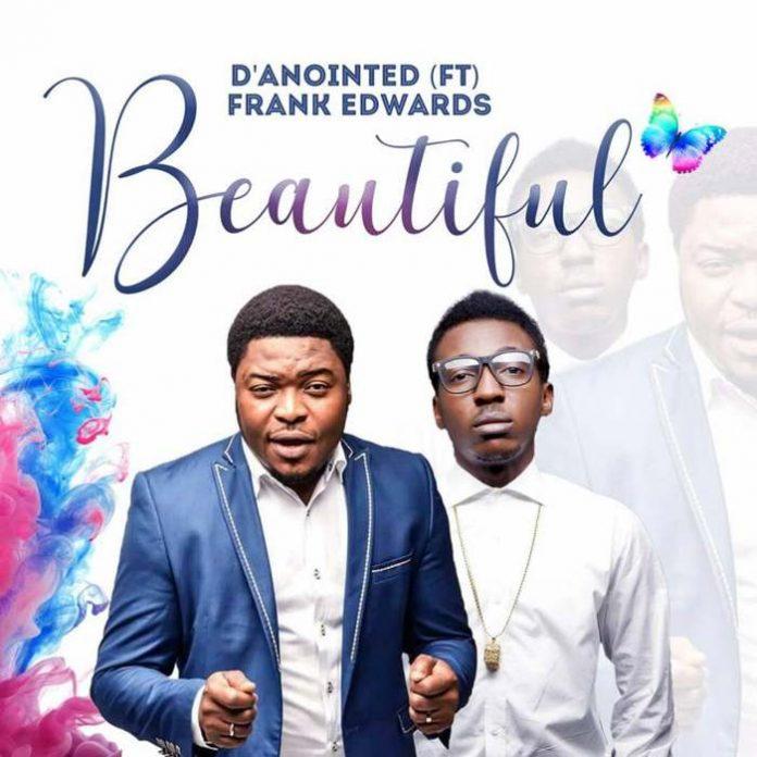 DOWNLOAD Music: Beautiful – D'anointed feat Frank Edward [Audio + Lyrics]