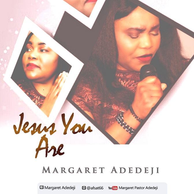 "Margaret Adedeji Releases A New Single Titled ""Jesus You Are"" (Audio + Lyrics + Video)"