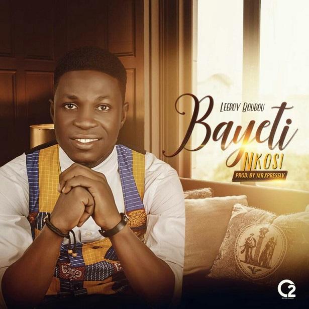 Download Leeroy Boubou – Bayeti Nkosi @leeroy_boubou