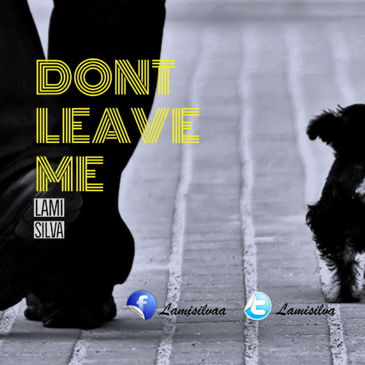 Don't Leave Me by LAMI Silava