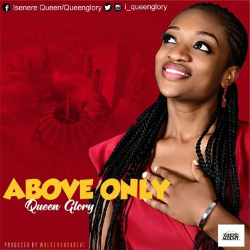 Above Only By Queen Glory