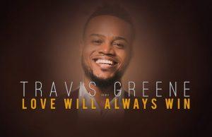 Love Will Always Win By Travis Greene