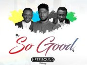 So Good By I FEE SOUND Ft Manus Akpanke and Steve Willis
