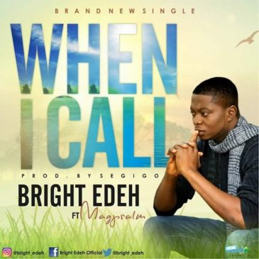 When I Call By Bright Edeh