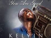 You Are Good By Kelvin