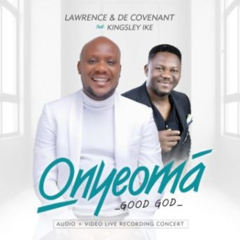 Onyeoma By Lawrence & DeCovenant Ft Kingsley Ike