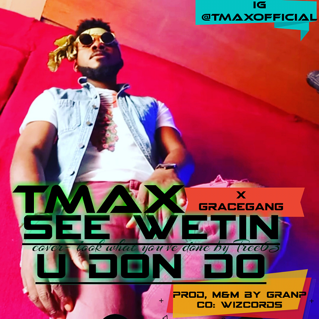 Tmax – See Wetin You Don Do @tmaxofficial