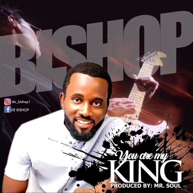 Download Mp3: Bishop – You Are My King