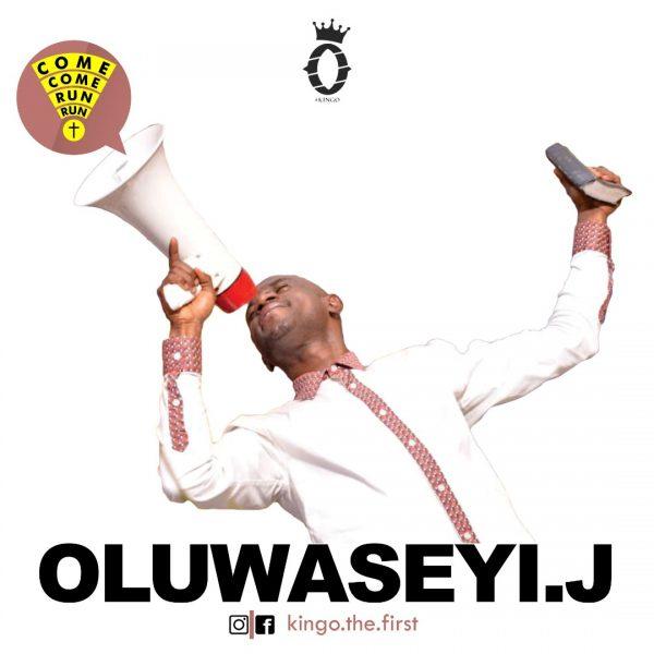 Download Mp3: Oluwaseyi J – Come Come, Run Run @KingOAmusan