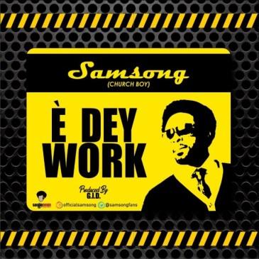 E Dey Work BySamsong
