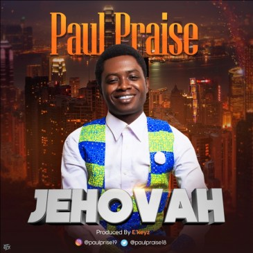 Jehovah ByPaul Praise