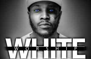 White Worship ByEjike Esiobu