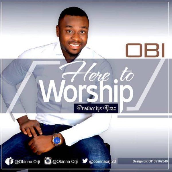 Minister Obi – Here To Worship @obinnaorji20