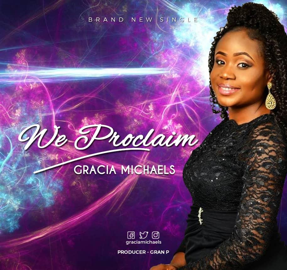 We Proclaim – Gracia Michaels @GraciaMichaels 