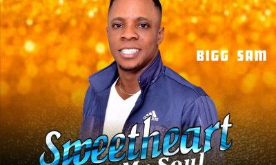 Bigg Sam – Sweetheart To My Soul @biggtv2