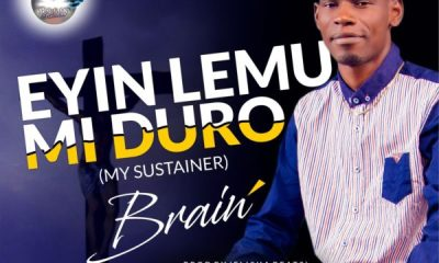 Eyin Lemu Mi Duro (My Sustainer) By Brain