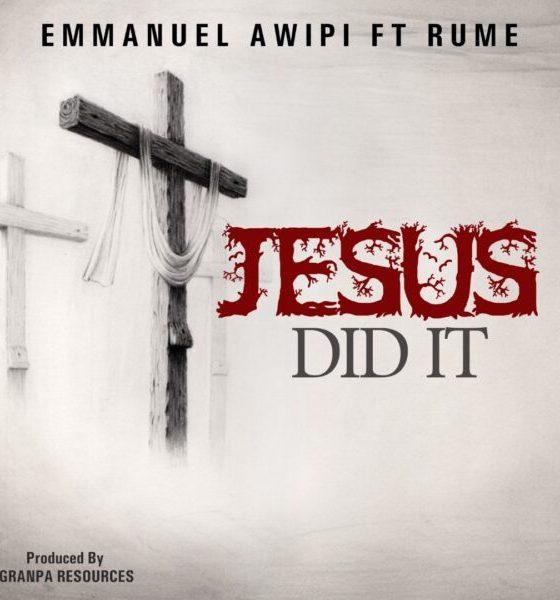 EMMANUEL AWIPI - JESUS DID IT