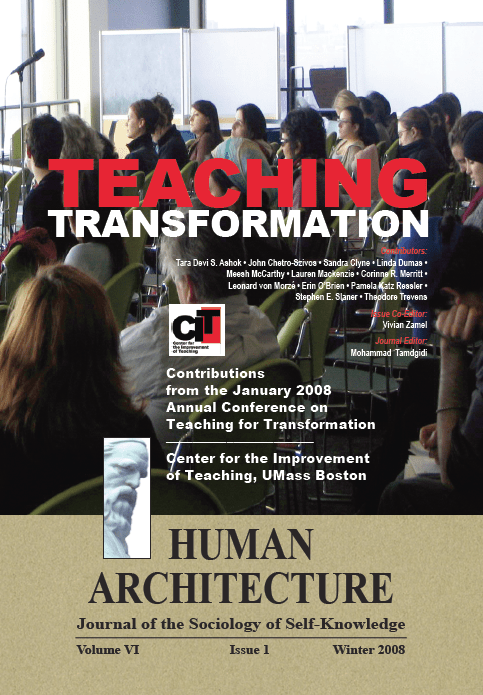 Teaching Transformation: Contributions from the January 2008 Annual Conference on Teaching for Transformation of the Center for the Improvement of Teaching, UMass Boston [Human Architecture: Journal of the Sociology of Self-Knowledge, VI, 1, 2008]