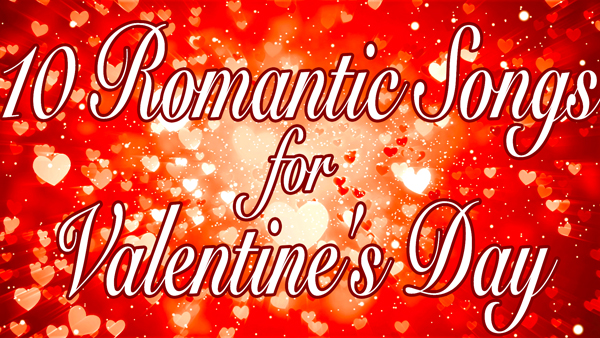 10 Romantic Songs for Valentine's Day 2016 Playlist